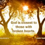 God is closest to those with broken hearts