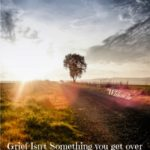 grief isn't something you get over