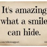 it's amazing what a smile can hide