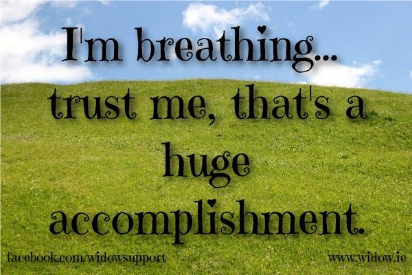I'm breathing trust me, that's a huge accomplishment