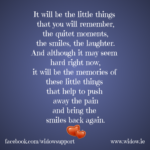 memories of the little things will push the pain away